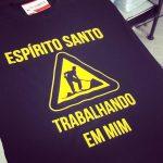 Camiseta Espirito Santo Trabalhando em Mim
